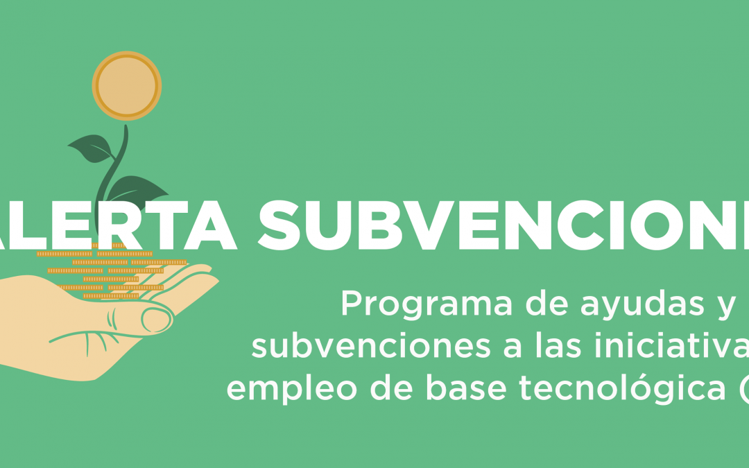 Programa de ayudas y subvenciones a las iniciativas de empleo de base tecnológica (IEBT)